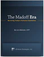 The Madoff Era—Surviving Today's Collusive Capitalism. By Larry Bakerjian, CFP®, LB Asset Strategies, Inc.